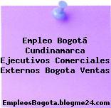 Empleo Bogotá Cundinamarca Ejecutivos Comerciales Externos Bogota Ventas