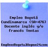 Empleo Bogotá Cundinamarca (SA-476) Docente inglés y/o francés Ventas