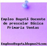 Empleo Bogotá Docente de prescolar Básica Primaria Ventas