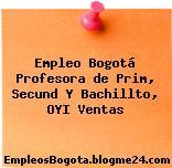 Empleo Bogotá Profesora de Prim, Secund Y Bachillto, OYI Ventas
