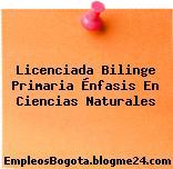 Licenciada Bilinge Primaria Énfasis En Ciencias Naturales