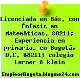 Licenciada en Bás. con Énfasis en Matemáticas. &8211; Experiencia en primaria. en Bogotá, D.C. &8211; colegio Lerner & klein