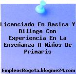 Licenciado En Basica Y Bilinge Con Experiencia En La Enseñanza A Niños De Primaris