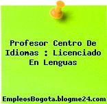 Profesor Centro De Idiomas – Licenciado En Lenguas