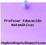 Profesor Educación Matemáticas