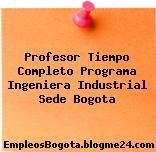 Profesor Tiempo Completo Programa Ingeniera Industrial Sede Bogota