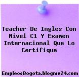 Teacher De Ingles Con Nivel C1 Y Examen Internacional Que Lo Certifique