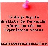 Trabajo Bogotá Analista De Formación Mínimo Un Año De Experiencia Ventas