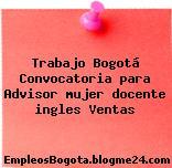 Trabajo Bogotá Convocatoria para Advisor mujer docente ingles Ventas