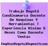 Trabajo Bogotá Cundinamarca Docente De Maquinas Y Herramientas | Experiencia Minimo 6 Meses Como Docente Ventas