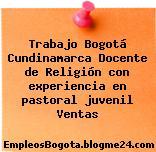 Trabajo Bogotá Cundinamarca Docente de Religión con experiencia en pastoral juvenil Ventas