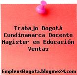 Trabajo Bogotá Cundinamarca Docente Magister en Educación Ventas