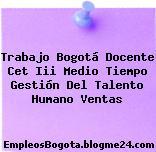 Trabajo Bogotá Docente Cet Iii Medio Tiempo Gestión Del Talento Humano Ventas