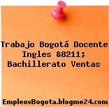 Trabajo Bogotá Docente Ingles &8211; Bachillerato Ventas