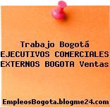 Trabajo Bogotá EJECUTIVOS COMERCIALES EXTERNOS BOGOTA Ventas