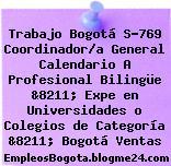 Trabajo Bogotá S-769 Coordinador/a General Calendario A Profesional Bilingüe &8211; Expe en Universidades o Colegios de Categoría &8211; Bogotá Ventas