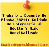 Trabajo : Docente De Planta &8211; Cuidado De Enfermería Al Adulto Y Niño Hospitalizado