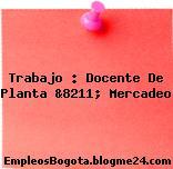 Trabajo : Docente De Planta &8211; Mercadeo