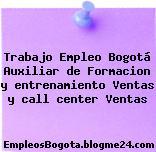 Trabajo Empleo Bogotá Auxiliar de Formacion y entrenamiento Ventas y call center Ventas