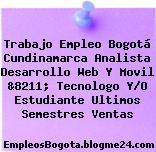 Trabajo Empleo Bogotá Cundinamarca Analista Desarrollo Web Y Movil &8211; Tecnologo Y/O Estudiante Ultimos Semestres Ventas