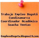 Trabajo Empleo Bogotá Cundinamarca Coordinador Académico Soacha Ventas