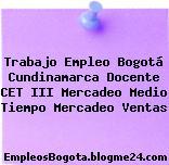 Trabajo Empleo Bogotá Cundinamarca Docente Cet Iii Mercadeo Medio Tiempo Mercadeo Ventas