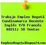 Trabajo Empleo Bogotá Cundinamarca Docente Inglés Y/O Francés &8211; SO Ventas