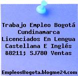 Trabajo Empleo Bogotá Cundinamarca Licenciados En Lengua Castellana E Inglés &8211; SJ780 Ventas