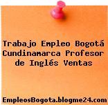 Trabajo Empleo Bogotá Cundinamarca Profesor de Inglés Ventas