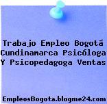 Trabajo Empleo Bogotá Cundinamarca Psicóloga Y Psicopedagoga Ventas