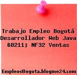 Trabajo Empleo Bogotá Desarrollador Web Java &8211; NF32 Ventas