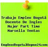 Trabajo Empleo Bogotá Docente De Ingles Mujer Part Time Marsella Ventas