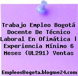 Trabajo Empleo Bogotá Docente De Técnico Laboral En Ofimática   Experiencia Mínimo 6 Meses (UL291) Ventas