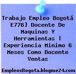 Trabajo Empleo Bogotá E776] Docente De Maquinas Y Herramientas | Experiencia Minimo 6 Meses Como Docente Ventas
