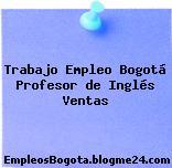 Trabajo Empleo Bogotá Profesor de Inglés Ventas