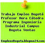 Trabajo Empleo Bogotá Profesor Hora Cátedra Programa Ingeniería Industrial Campus Bogota Ventas
