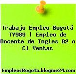 Trabajo Empleo Bogotá TY989 | Empleo de Docente de Ingles B2 o C1 Ventas