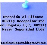 Atención al Cliente &8211; Recepcionista en Bogotá, D.C. &8211; Naser Seguridad Ltda
