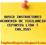 BUSCO INSTRUCTORES ACADEMIA DE VIGILANCIA CEFORVIG LTDA | (HO.359)