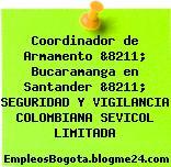 Coordinador de Armamento &8211; Bucaramanga en Santander &8211; SEGURIDAD Y VIGILANCIA COLOMBIANA SEVICOL LIMITADA