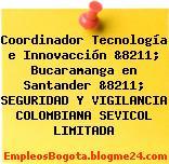 Coordinador Tecnología e Innovacción &8211; Bucaramanga en Santander &8211; SEGURIDAD Y VIGILANCIA COLOMBIANA SEVICOL LIMITADA