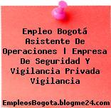 Empleo Bogotá Asistente De Operaciones | Empresa De Seguridad Y Vigilancia Privada Vigilancia