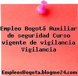 Empleo Bogotá Auxiliar de seguridad Curso vigente de vigilancia Vigilancia