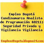 Empleo Bogotá Cundinamarca Analista de Programación &8211; Seguridad Privada y Vigilancia Vigilancia