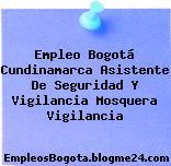 Empleo Bogotá Cundinamarca Asistente De Seguridad Y Vigilancia Mosquera Vigilancia