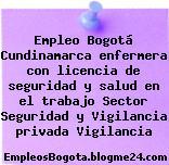 Empleo Bogotá Cundinamarca enfermera con licencia de seguridad y salud en el trabajo Sector Seguridad y Vigilancia privada Vigilancia