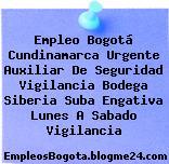 Empleo Bogotá Cundinamarca Urgente Auxiliar De Seguridad Vigilancia Bodega Siberia Suba Engativa Lunes A Sabado Vigilancia