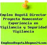 Empleo Bogotá Director Proyecto Homecenter Experiencia en Vigilancia y Seguridad Vigilancia