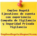 Empleo Bogotá Ejecutivos de cuenta con experiencia Compaña de Vigilancia y Seguridad Privada Vigilancia