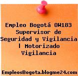 Empleo Bogotá OW183 Supervisor de Seguridad y Vigilancia | Motorizado Vigilancia